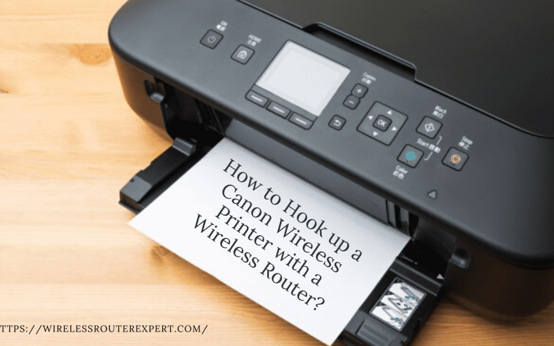 How to Hook up a Canon Wireless Printer with a Wireless Router?