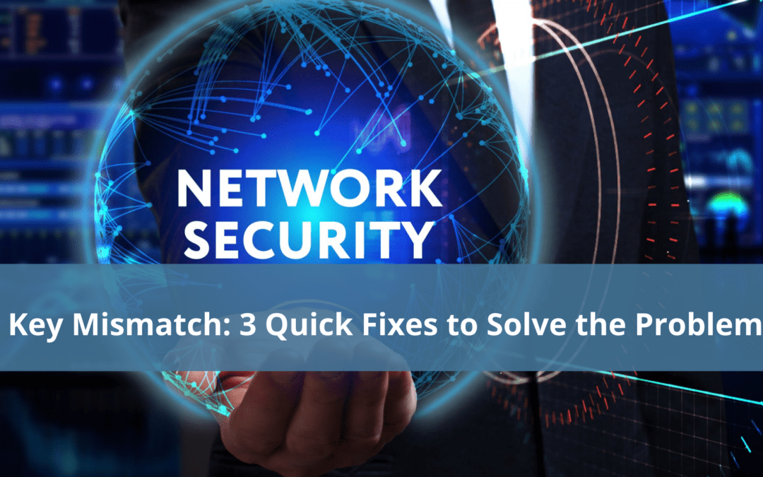 Network Security Key Mismatch: 3 Quick Fixes to Solve the Problem