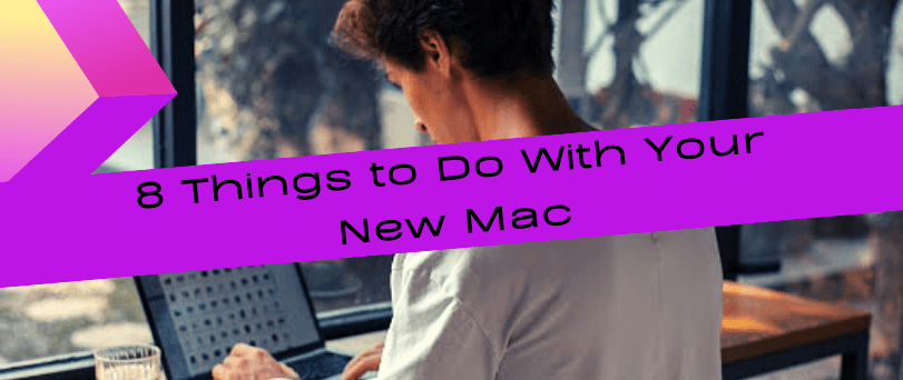 8 Things to Do with  New Mac Computer ?