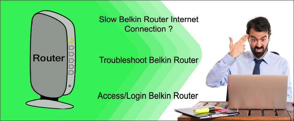 Why & How to Fix a Slow Belkin Router Internet Connection ?