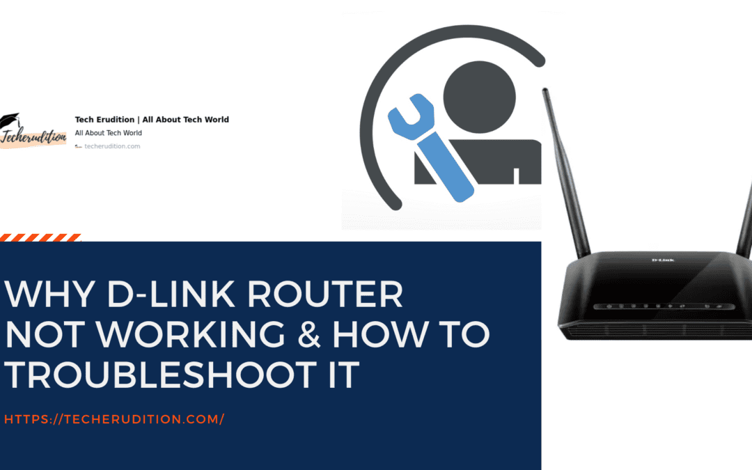 Why D-Link Router Not working & How to Troubleshoot it