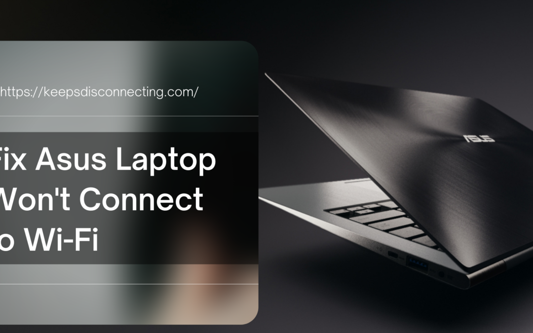 How to Fix Asus Laptop Won't Connect to WiFi?