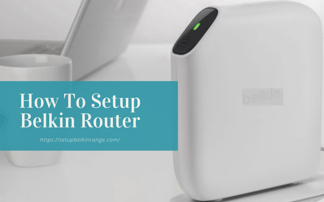 How To Setup Belkin Router ?