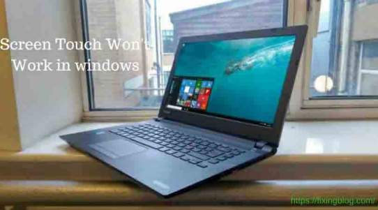 Screen Touch Won't Work in windows laptop ?
