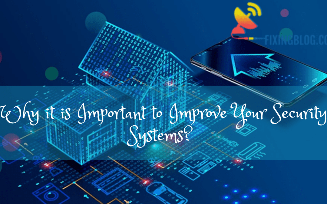 Why it is Important to Improve Your Security Systems?